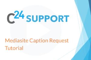 Mediasite Caption Request Tutorial