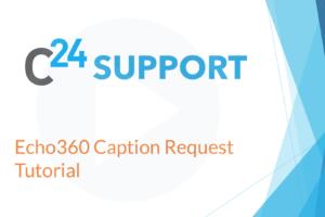 Echo360 Caption Request Tutorial