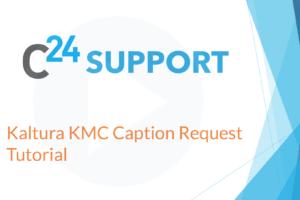 Kaltura KMC Caption Request Tutorial