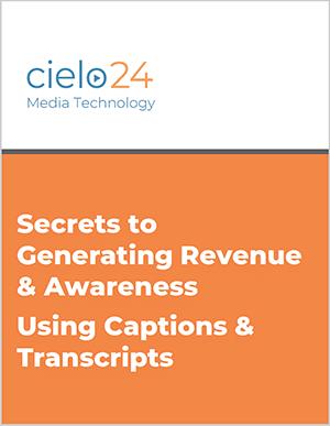 cielo24 eBook - Secrets to Generating Revenue & Awareness Using Captions & Transcripts
